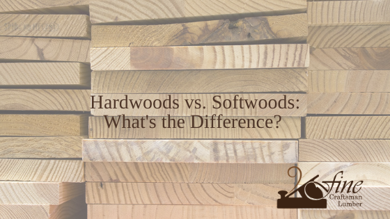 Hardwoods vs. Softwoods: What's the difference?