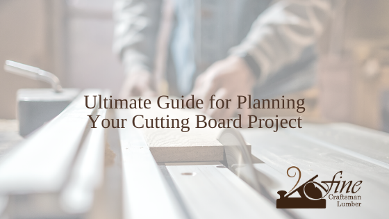 Ultimate Guide for Planning Your Cutting Board Project